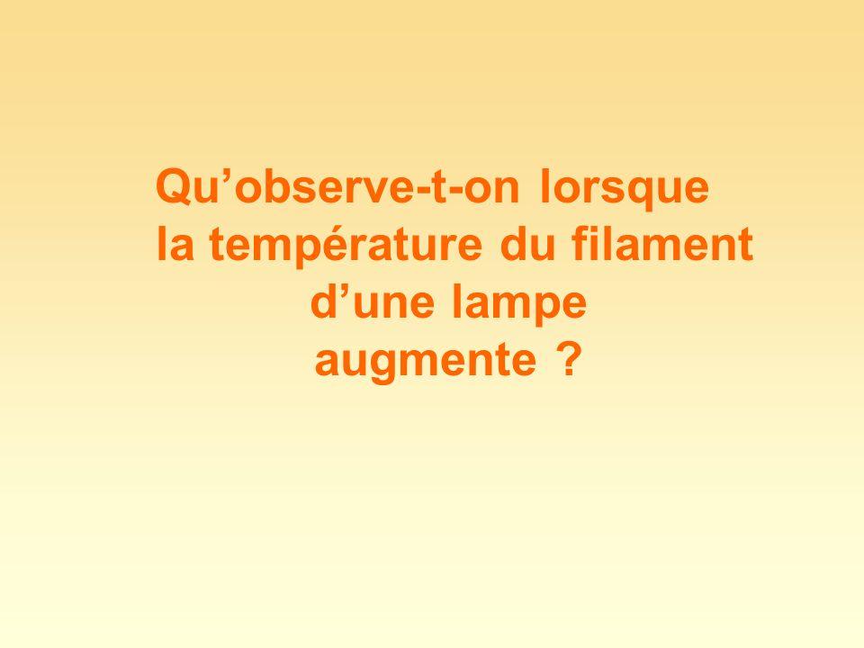 Quobserve-t-on lorsque la température du filament dune lampe augmente ?