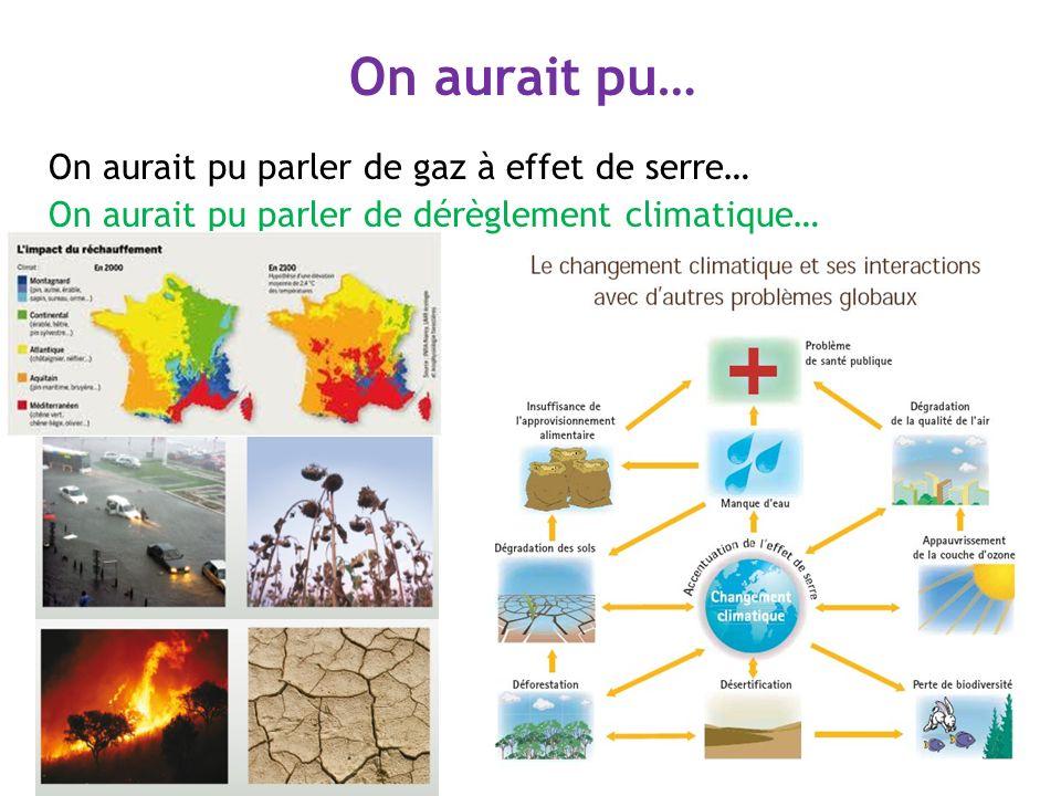 On aurait pu… On aurait pu parler de gaz à effet de serre… On aurait pu parler de dérèglement climatique…