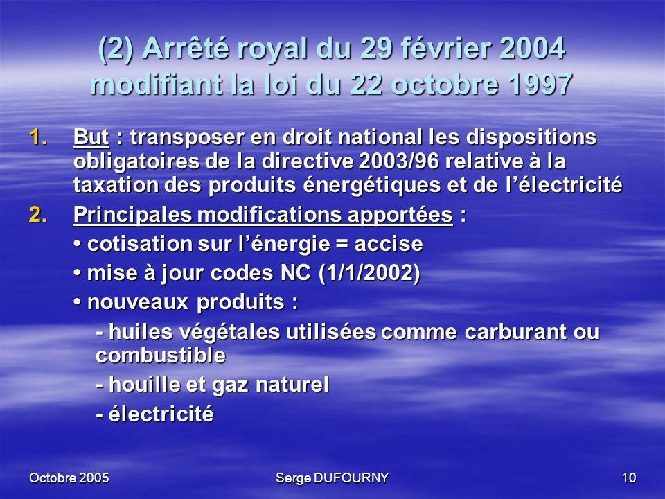 Octobre 2005Serge DUFOURNY10 (2) Arrêté royal du 29 février 2004 modifiant la loi du 22 octobre 1997 1.But : transposer en droit national les disposit