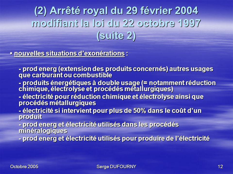 Octobre 2005Serge DUFOURNY12 (2) Arrêté royal du 29 février 2004 modifiant la loi du 22 octobre 1997 (suite 2) nouvelles situations dexonérations : no
