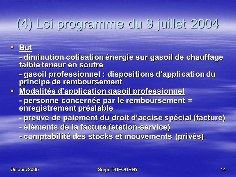 Octobre 2005Serge DUFOURNY14 (4) Loi programme du 9 juillet 2004 But But - diminution cotisation énergie sur gasoil de chauffage faible teneur en souf