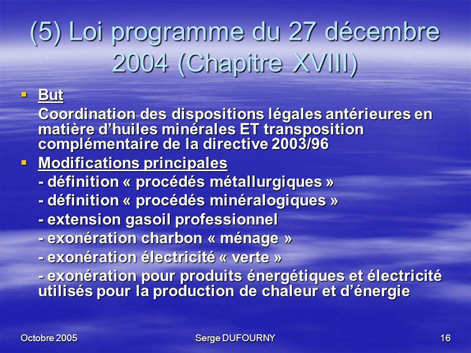 Octobre 2005Serge DUFOURNY16 (5) Loi programme du 27 décembre 2004 (Chapitre XVIII) But But Coordination des dispositions légales antérieures en matiè