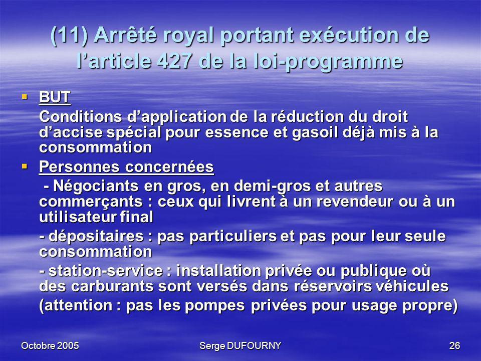 Octobre 2005Serge DUFOURNY26 (11) Arrêté royal portant exécution de larticle 427 de la loi-programme BUT BUT Conditions dapplication de la réduction d