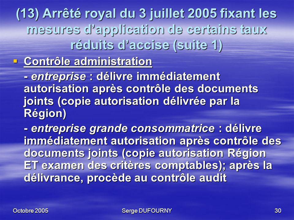 Octobre 2005Serge DUFOURNY30 (13) Arrêté royal du 3 juillet 2005 fixant les mesures dapplication de certains taux réduits daccise (suite 1) Contrôle a