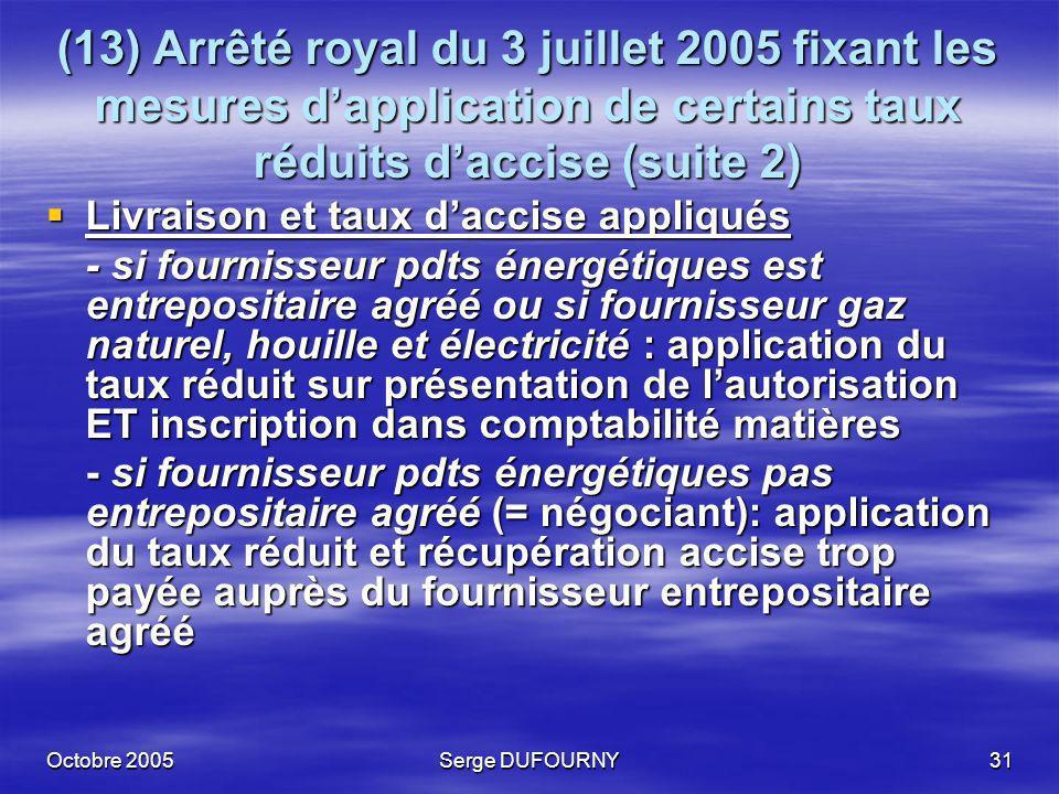 Octobre 2005Serge DUFOURNY31 (13) Arrêté royal du 3 juillet 2005 fixant les mesures dapplication de certains taux réduits daccise (suite 2) Livraison