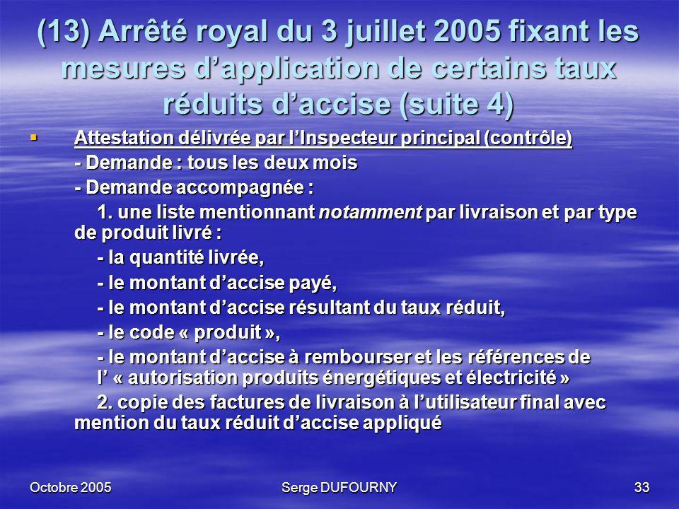 Octobre 2005Serge DUFOURNY33 (13) Arrêté royal du 3 juillet 2005 fixant les mesures dapplication de certains taux réduits daccise (suite 4) Attestatio