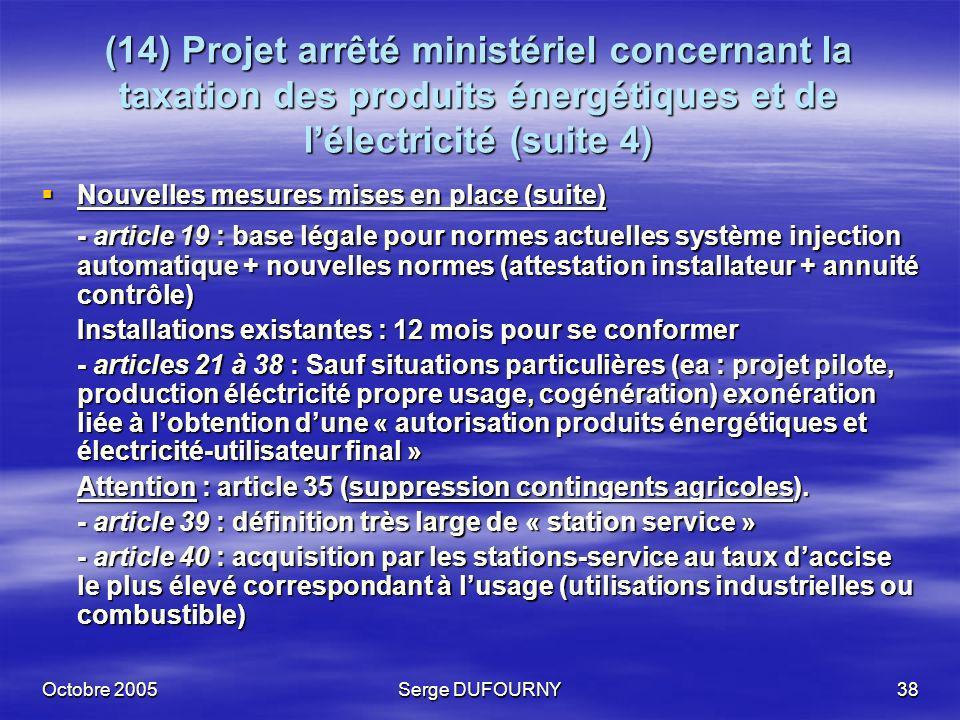 Octobre 2005Serge DUFOURNY38 (14) Projet arrêté ministériel concernant la taxation des produits énergétiques et de lélectricité (suite 4) Nouvelles me