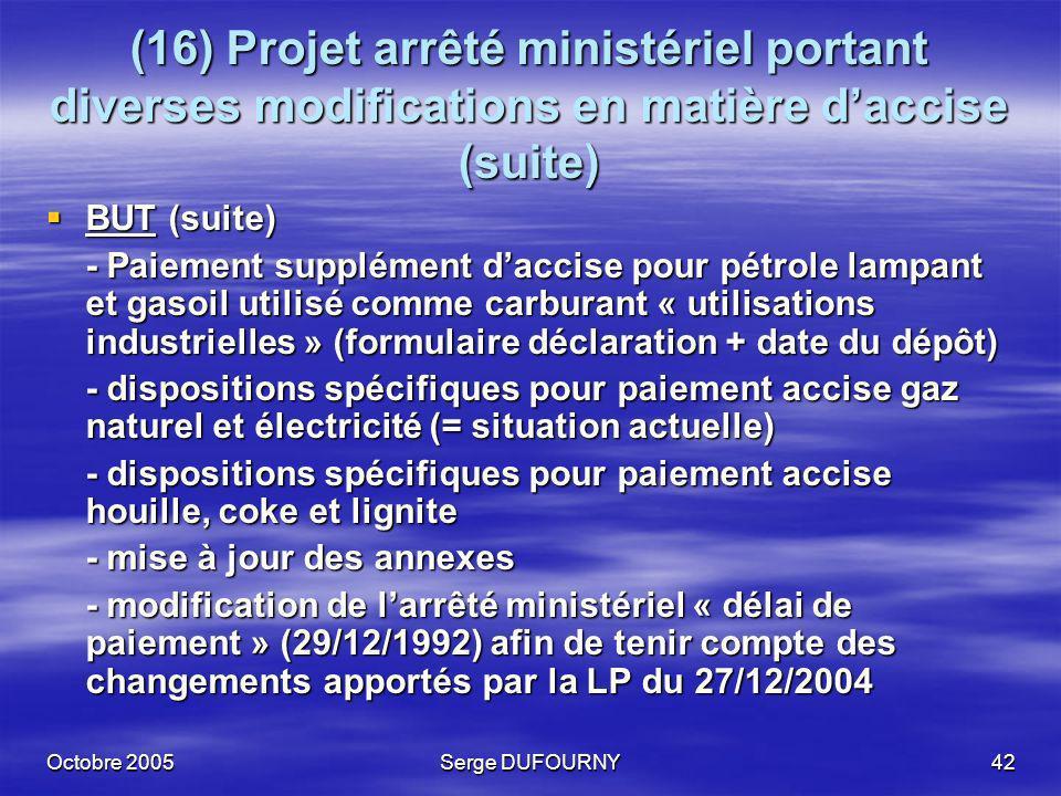 Octobre 2005Serge DUFOURNY42 (16) Projet arrêté ministériel portant diverses modifications en matière daccise (suite) BUT (suite) BUT (suite) - Paieme