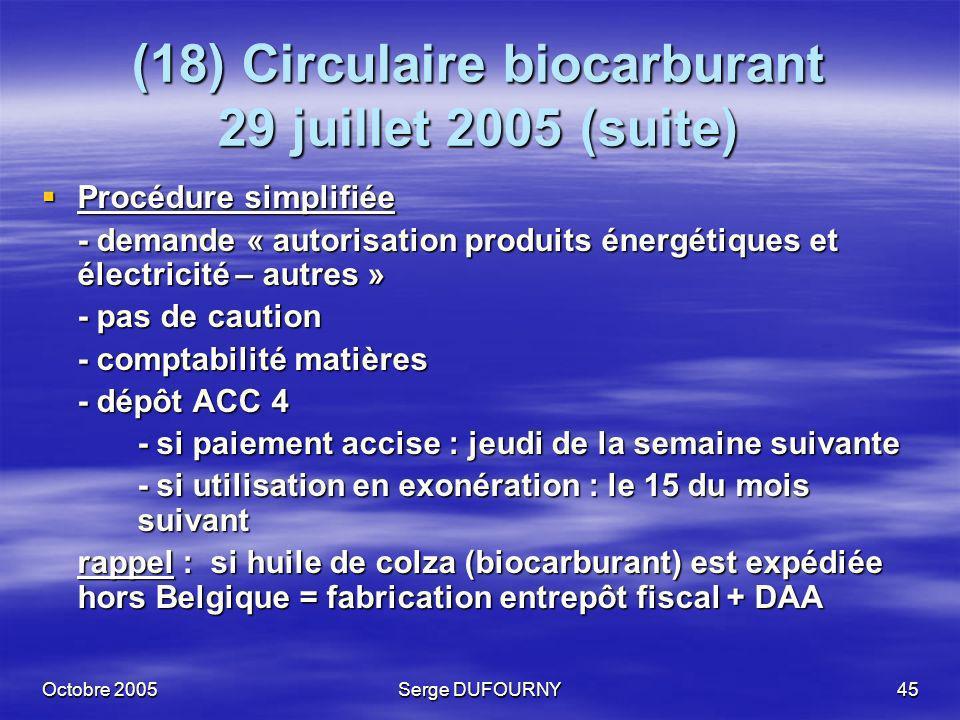 Octobre 2005Serge DUFOURNY45 (18) Circulaire biocarburant 29 juillet 2005 (suite) Procédure simplifiée Procédure simplifiée - demande « autorisation p