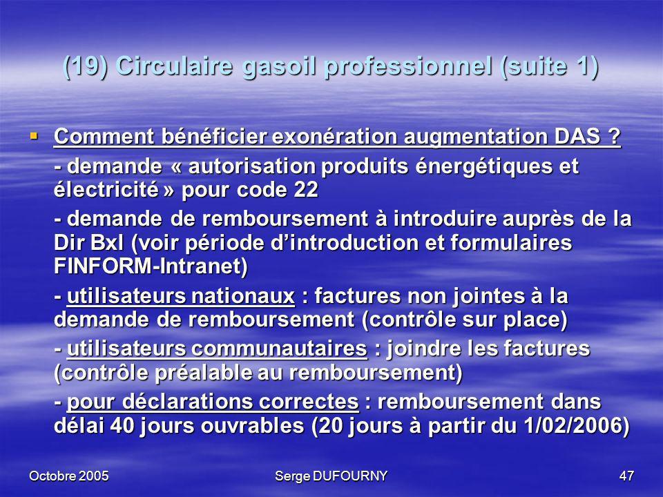 Octobre 2005Serge DUFOURNY47 (19) Circulaire gasoil professionnel (suite 1) Comment bénéficier exonération augmentation DAS ? Comment bénéficier exoné