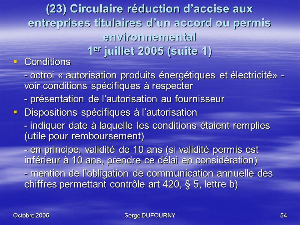 Octobre 2005Serge DUFOURNY54 (23) Circulaire réduction daccise aux entreprises titulaires dun accord ou permis environnemental 1 er juillet 2005 (suit