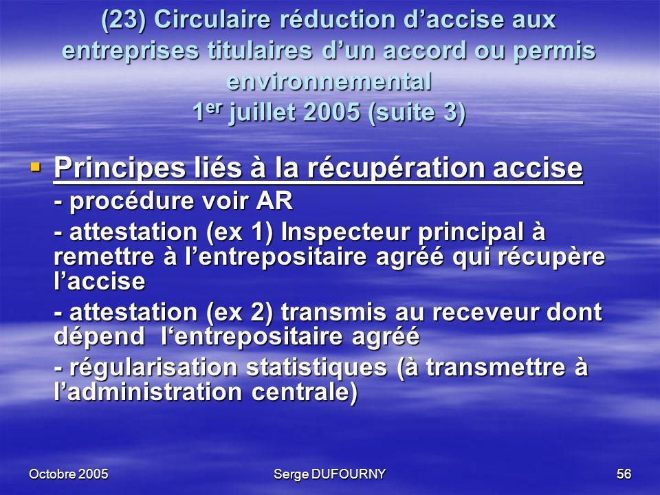 Octobre 2005Serge DUFOURNY56 (23) Circulaire réduction daccise aux entreprises titulaires dun accord ou permis environnemental 1 er juillet 2005 (suit
