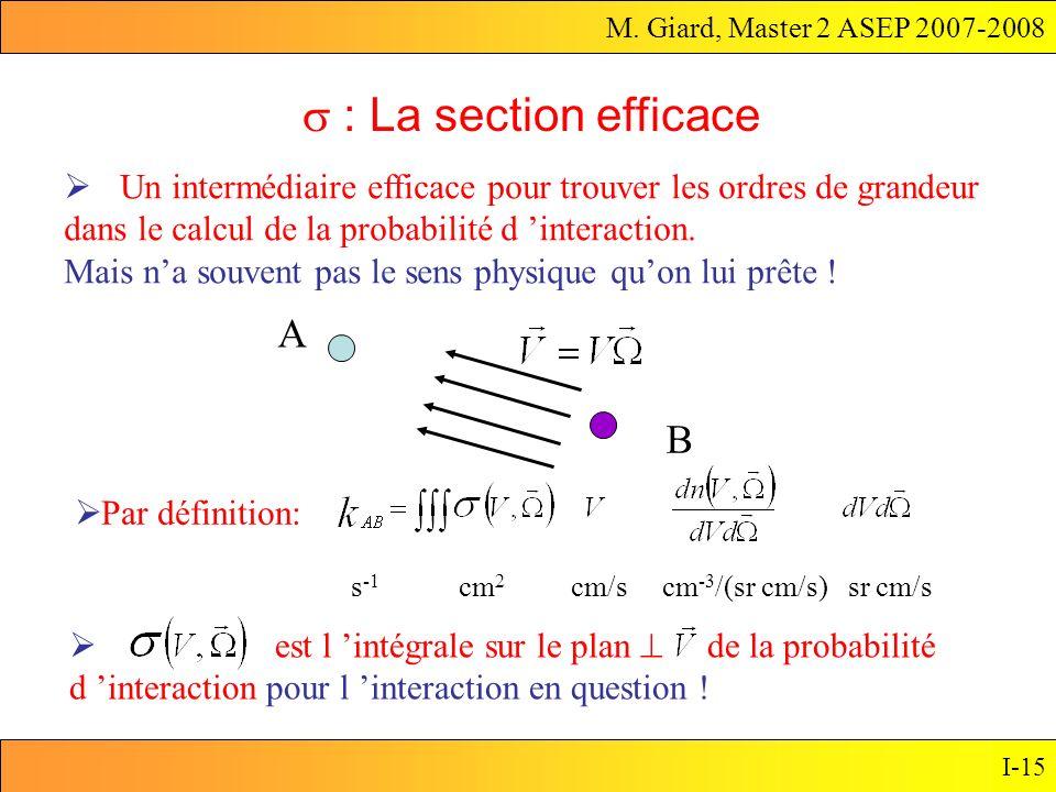 M. Giard, Master 2 ASEP 2007-2008 I-15 Un intermédiaire efficace pour trouver les ordres de grandeur dans le calcul de la probabilité d interaction. M