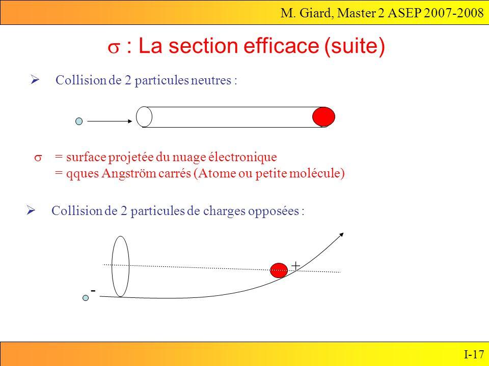 M. Giard, Master 2 ASEP 2007-2008 I-17 Collision de 2 particules neutres : : La section efficace (suite) = surface projetée du nuage électronique = qq