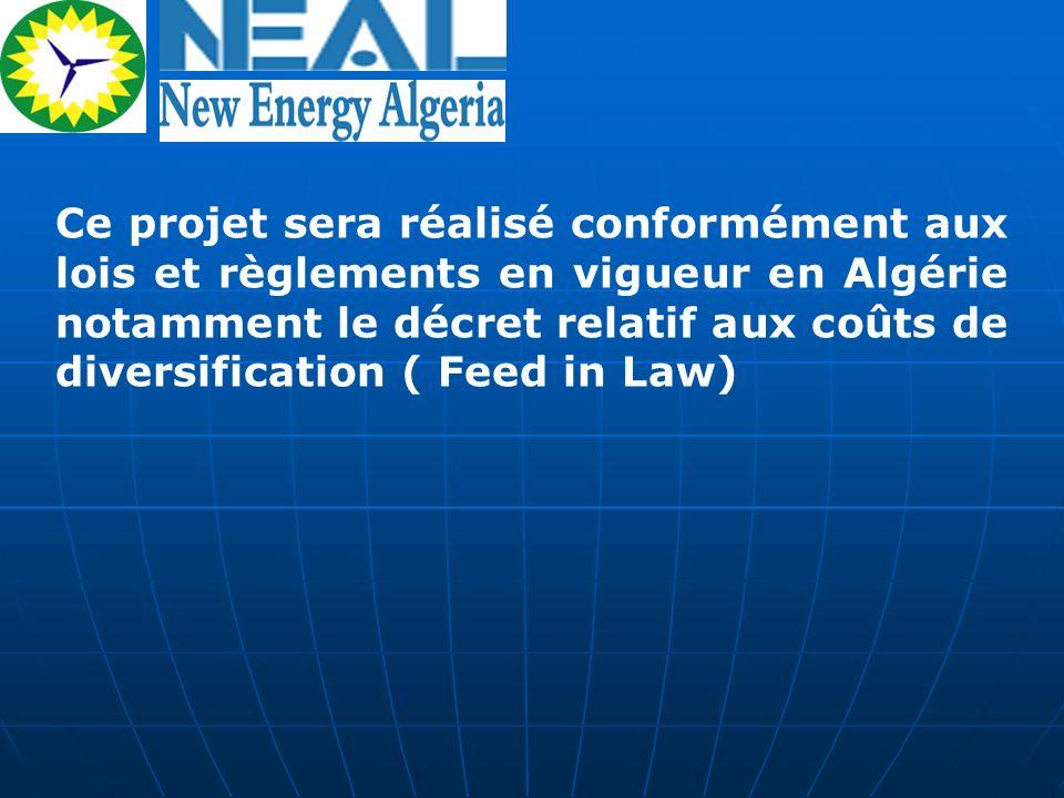 Ce projet sera réalisé conformément aux lois et règlements en vigueur en Algérie notamment le décret relatif aux coûts de diversification ( Feed in La