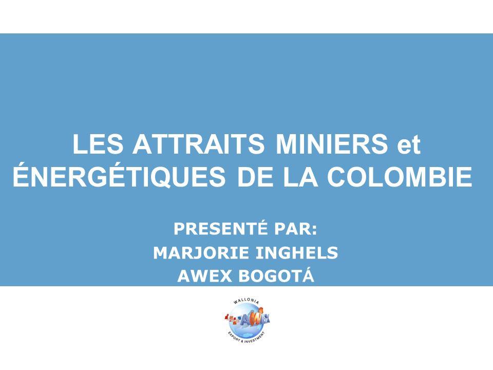 LES ATTRAITS MINIERS et ÉNERGÉTIQUES DE LA COLOMBIE PRESENT É PAR: MARJORIE INGHELS AWEX BOGOT Á