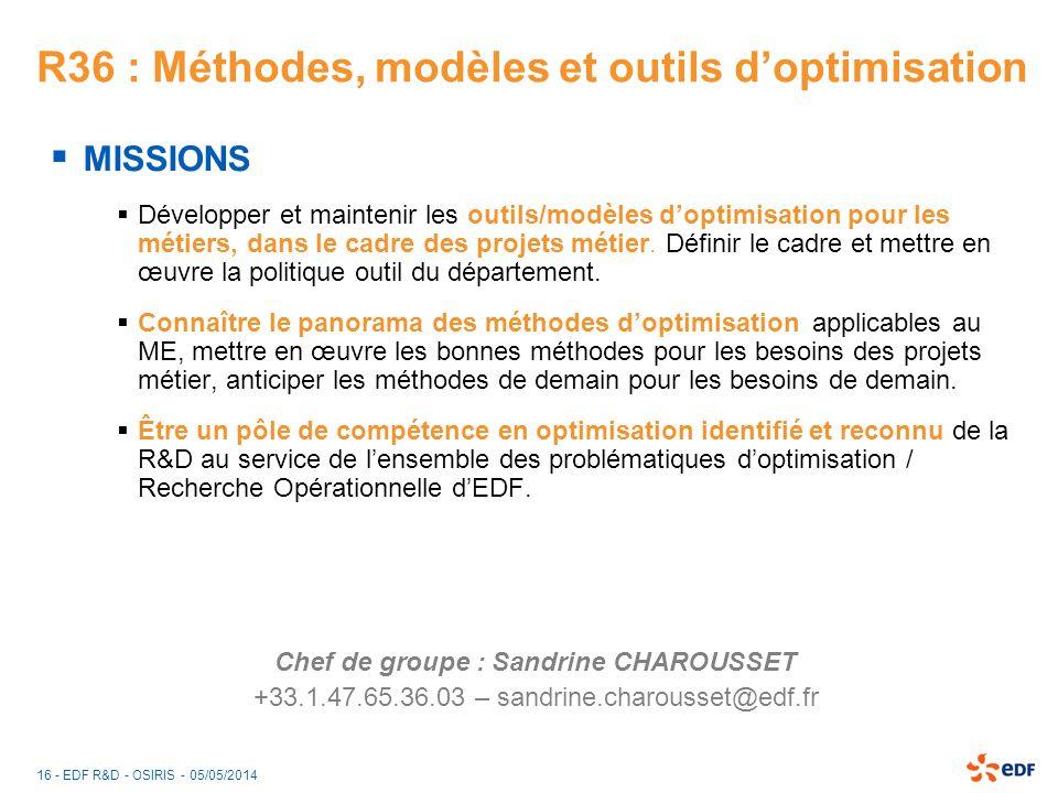 16 - EDF R&D - OSIRIS - 05/05/2014 R36 : Méthodes, modèles et outils doptimisation MISSIONS Développer et maintenir les outils/modèles doptimisation p