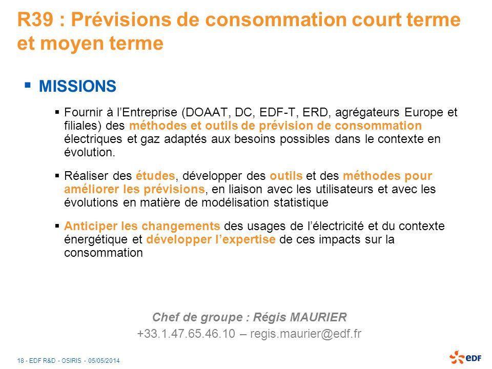 18 - EDF R&D - OSIRIS - 05/05/2014 R39 : Prévisions de consommation court terme et moyen terme MISSIONS Fournir à lEntreprise (DOAAT, DC, EDF-T, ERD,