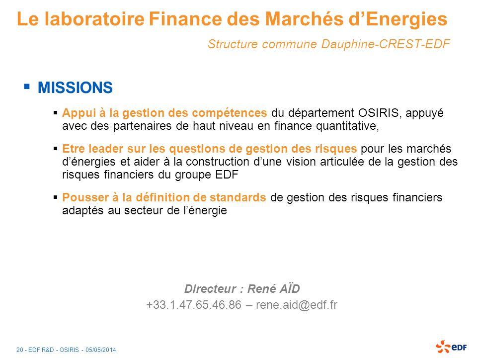 20 - EDF R&D - OSIRIS - 05/05/2014 Le laboratoire Finance des Marchés dEnergies Structure commune Dauphine-CREST-EDF MISSIONS Appui à la gestion des c