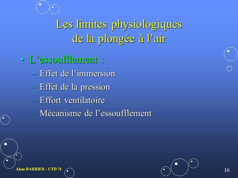 9 Alain BARBIER – CTD 76 Les limites physiologiques de la plongée à lair La narcose :La narcose : –Conséquence de la toxicité neurologique des gaz inertes.