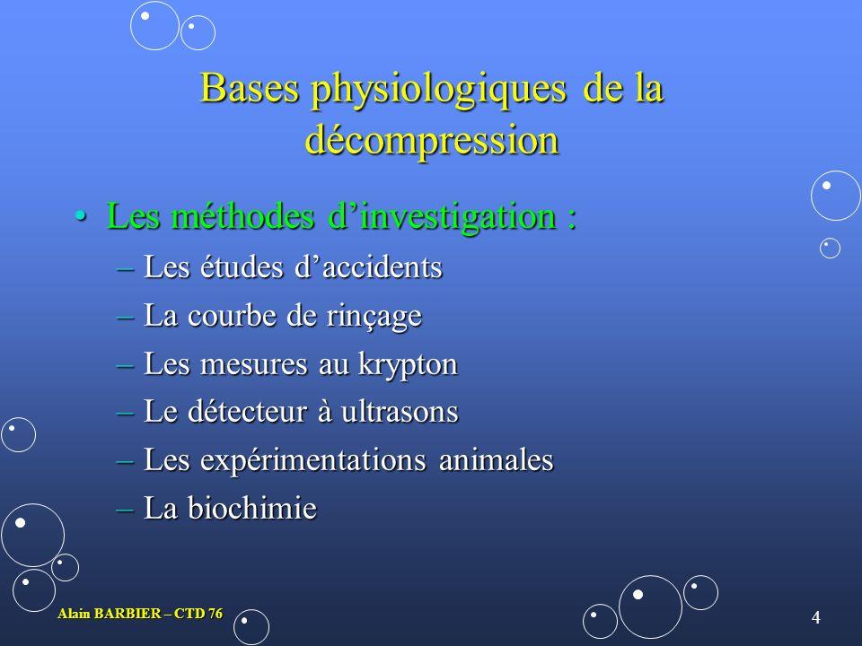 3 Alain BARBIER – CTD 76 Modèle humain, limite de la physique La croissance dune bulleLa croissance dune bulle Les débits sanguins différents, organes