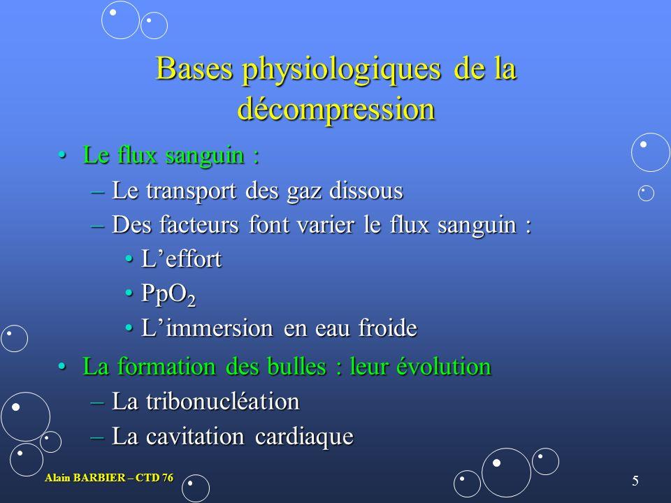 4 Alain BARBIER – CTD 76 Bases physiologiques de la décompression Les méthodes dinvestigation :Les méthodes dinvestigation : –Les études daccidents –L