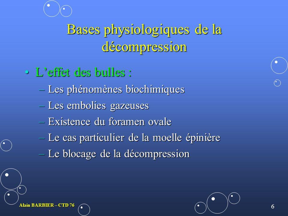 5 Alain BARBIER – CTD 76 Bases physiologiques de la décompression Le flux sanguin :Le flux sanguin : –Le transport des gaz dissous –Des facteurs font