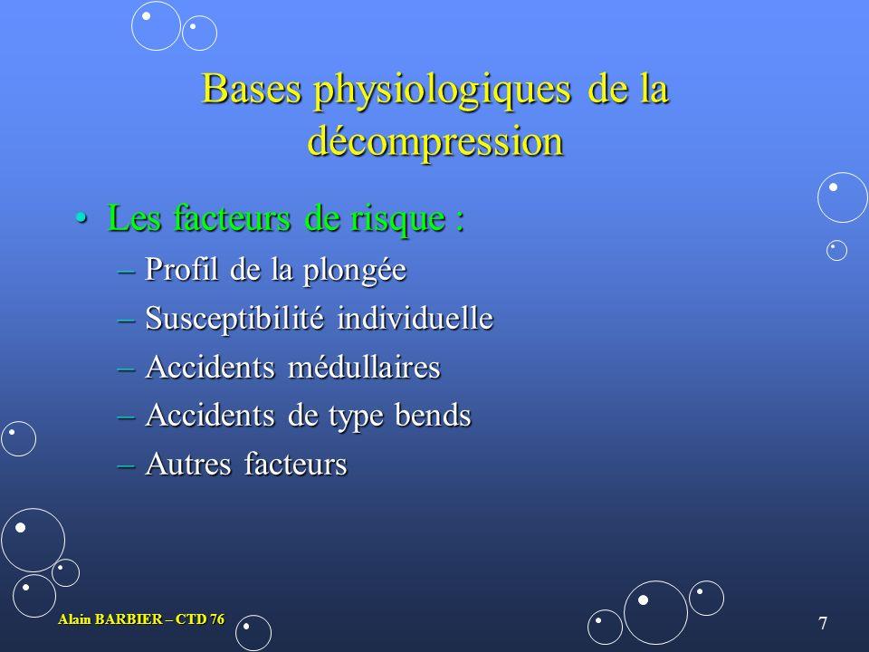 6 Alain BARBIER – CTD 76 Bases physiologiques de la décompression Leffet des bulles :Leffet des bulles : –Les phénomènes biochimiques –Les embolies ga