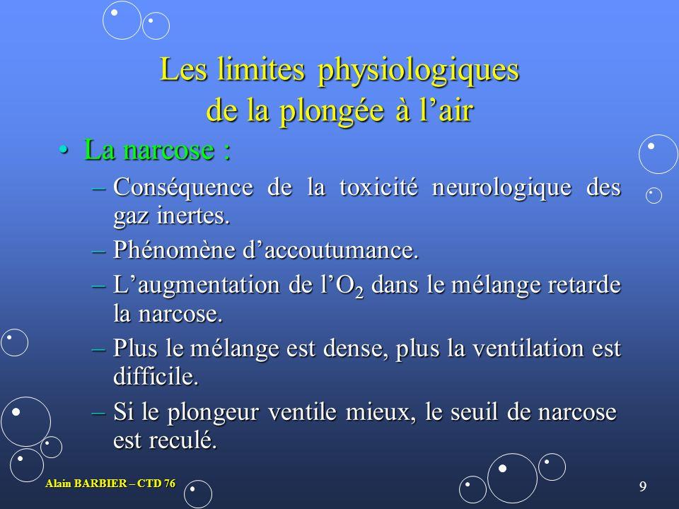 8 Alain BARBIER – CTD 76 Bases physiologiques de la décompression La conduite dune bonne décompression :La conduite dune bonne décompression : –Rôle d