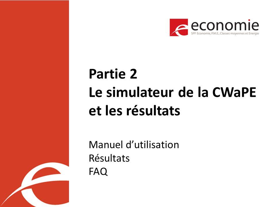Partie 2 Le simulateur de la CWaPE et les résultats Manuel dutilisation Résultats FAQ