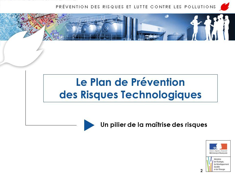 2 Le Plan de Prévention des Risques Technologiques Un pilier de la maîtrise des risques