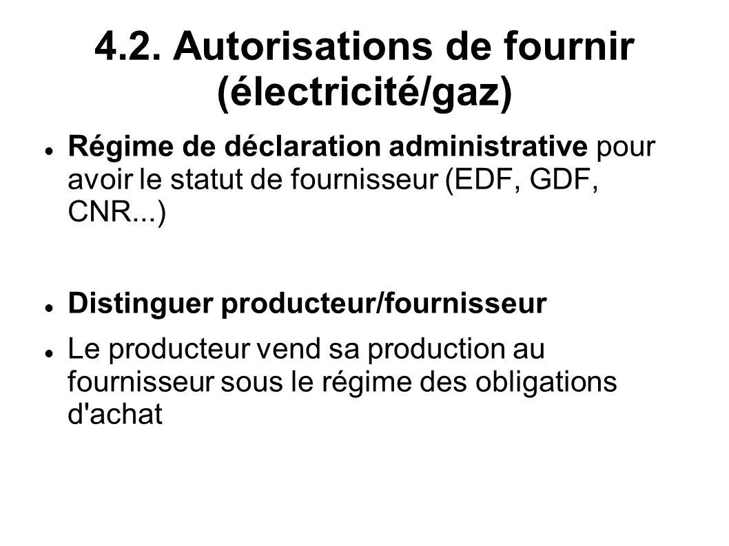 4.2. Autorisations de fournir (électricité/gaz) Régime de déclaration administrative pour avoir le statut de fournisseur (EDF, GDF, CNR...) Distinguer