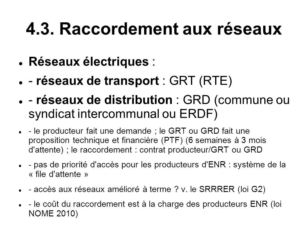 4.3. Raccordement aux réseaux Réseaux électriques : - réseaux de transport : GRT (RTE) - réseaux de distribution : GRD (commune ou syndicat intercommu