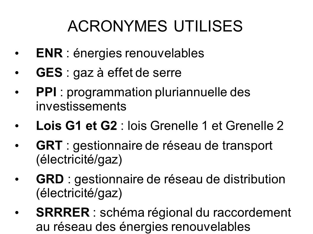 ACRONYMES UTILISES ENR : énergies renouvelables GES : gaz à effet de serre PPI : programmation pluriannuelle des investissements Lois G1 et G2 : lois