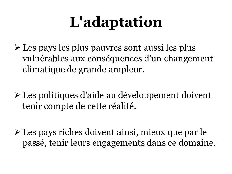L adaptation Les pays les plus pauvres sont aussi les plus vulnérables aux conséquences d un changement climatique de grande ampleur.