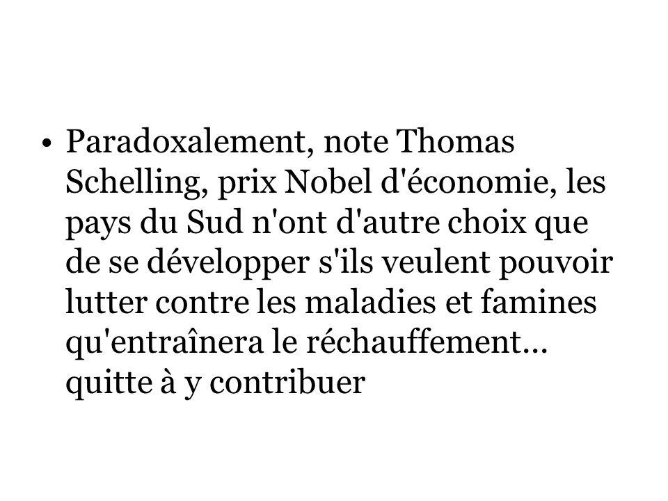 Paradoxalement, note Thomas Schelling, prix Nobel d économie, les pays du Sud n ont d autre choix que de se développer s ils veulent pouvoir lutter contre les maladies et famines qu entraînera le réchauffement...
