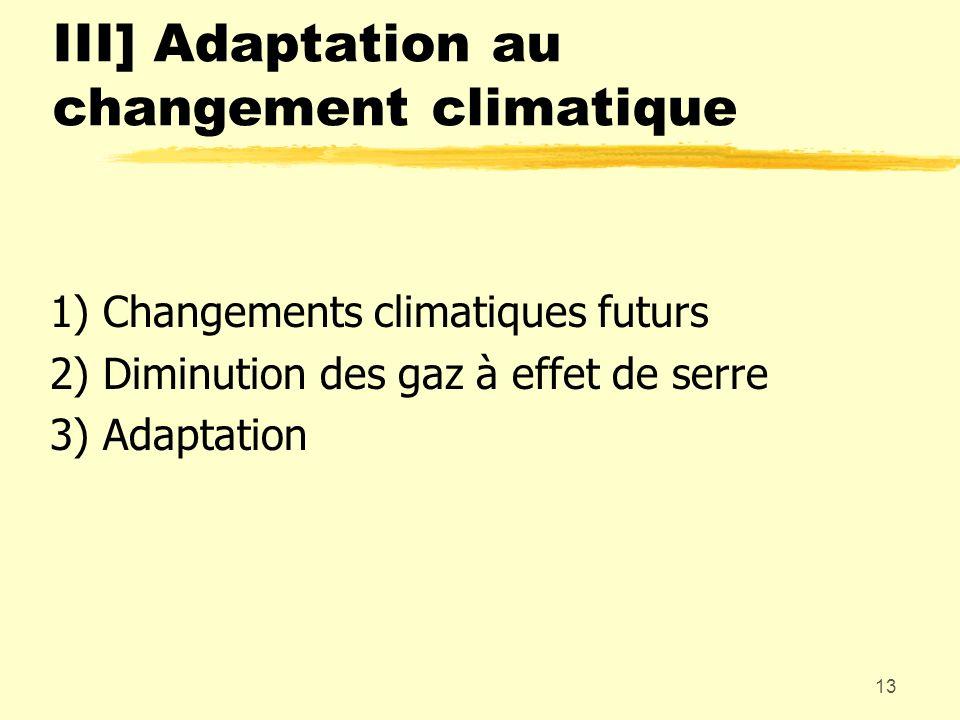 13 III] Adaptation au changement climatique 1) Changements climatiques futurs 2) Diminution des gaz à effet de serre 3) Adaptation