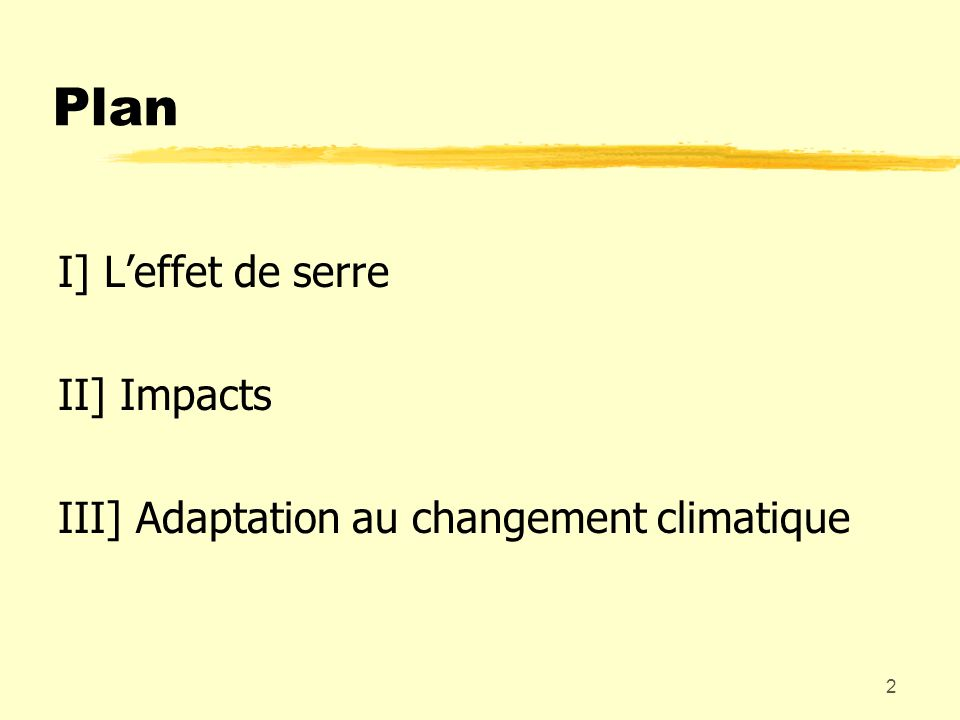 2 Plan I] Leffet de serre II] Impacts III] Adaptation au changement climatique