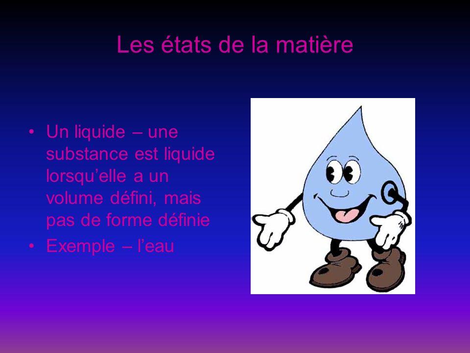 Les états de la matière Un gaz – une substance est gazeuse lorsquelle na ni volume ni forme définis Exemple – loxygène