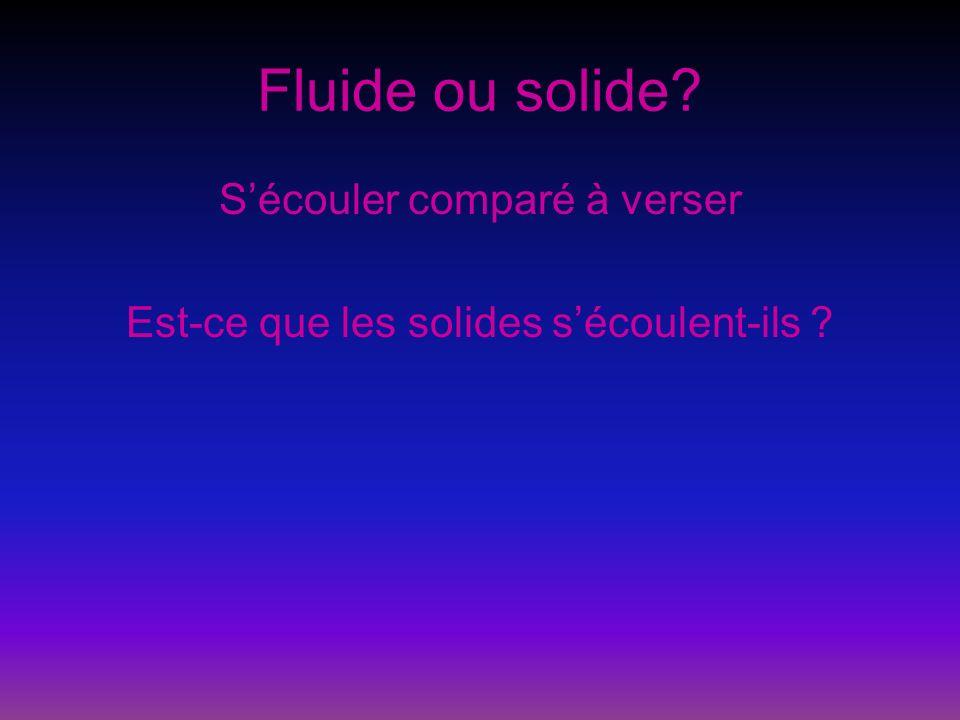 Fluide ou solide? Sécouler comparé à verser Est-ce que les solides sécoulent-ils ?