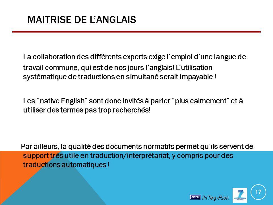 iNTeg-Risk MAITRISE DE LANGLAIS La collaboration des différents experts exige lemploi dune langue de travail commune, qui est de nos jours langlais.