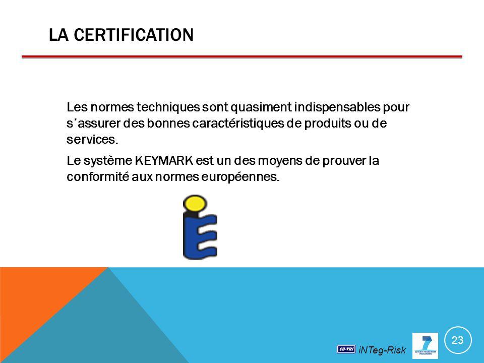iNTeg-Risk LA CERTIFICATION Les normes techniques sont quasiment indispensables pour sassurer des bonnes caractéristiques de produits ou de services.