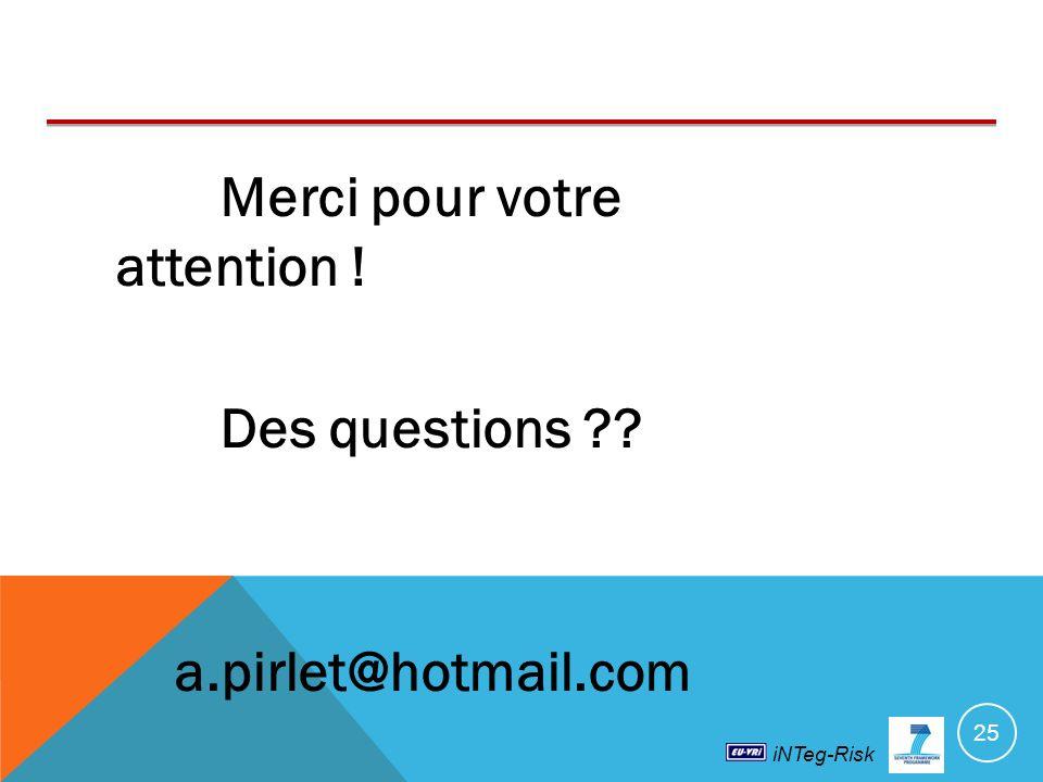 iNTeg-Risk Merci pour votre attention ! Des questions ?? a.pirlet@hotmail.com 25