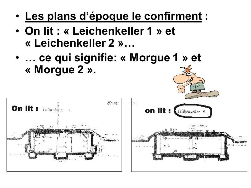 Les plans dépoque le confirment : On lit : « Leichenkeller 1 » et « Leichenkeller 2 »… … ce qui signifie: « Morgue 1 » et « Morgue 2 ».