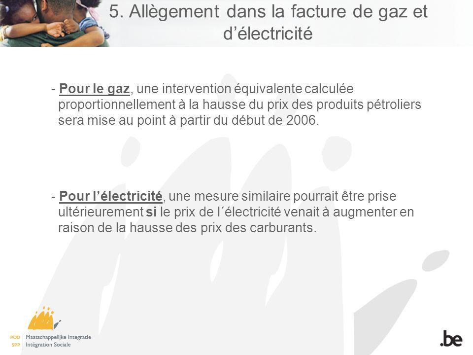 5. Allègement dans la facture de gaz et délectricité - Pour le gaz, une intervention équivalente calculée proportionnellement à la hausse du prix des