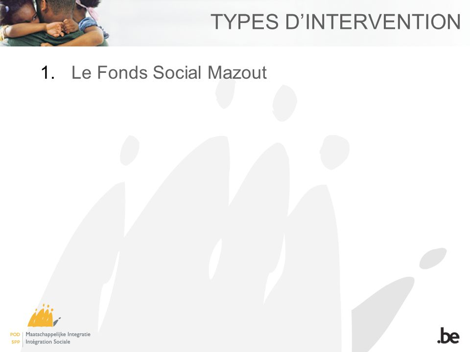 TYPES DINTERVENTION 1.Le Fonds Social Mazout