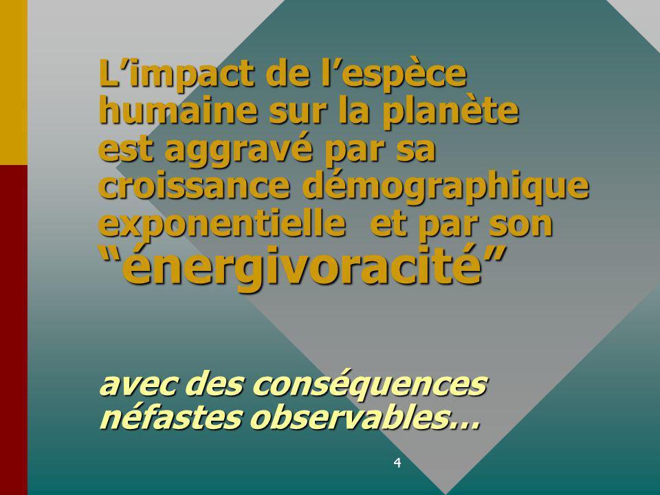 4 Limpact de lespèce humaine sur la planète est aggravé par sa croissance démographique exponentielle et par son énergivoracité avec des conséquences néfastes observables…