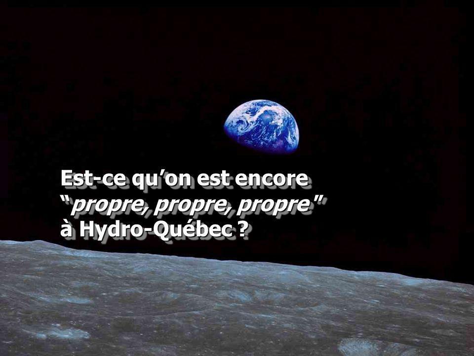 47 Est-ce quon est encorepropre, propre, propre à Hydro-Québec ?