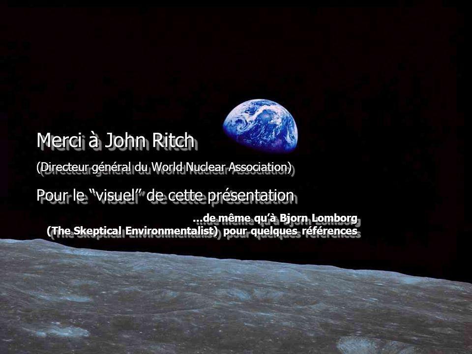 48 Merci à John Ritch (Directeur général du World Nuclear Association) Pour le visuel de cette présentation...de même quà Bjorn Lomborg (The Skeptical Environmentalist) pour quelques références Merci à John Ritch (Directeur général du World Nuclear Association) Pour le visuel de cette présentation...de même quà Bjorn Lomborg (The Skeptical Environmentalist) pour quelques références