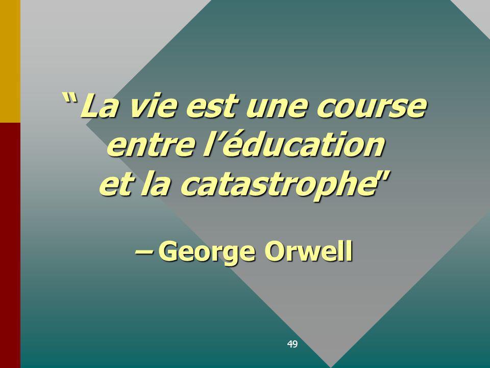 49 La vie est une courseLa vie est une course entre léducation et la catastrophe – George Orwell